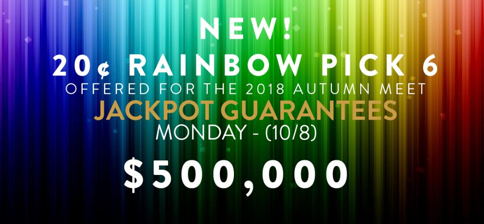 NEW! 20¢ Rainbow Pick 6 $500,000 Jackpot Guarantee